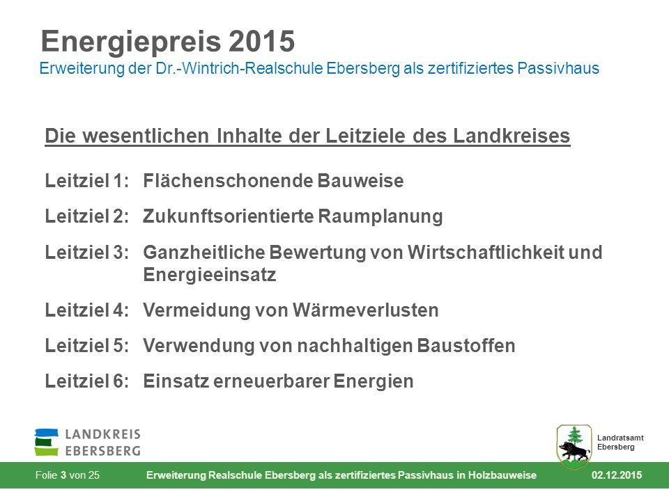 Folie 3 von 25 Erweiterung Realschule Ebersberg als zertifiziertes Passivhaus in Holzbauweise 02.12.2015 Landratsamt Ebersberg Energiepreis 2015 Erwei