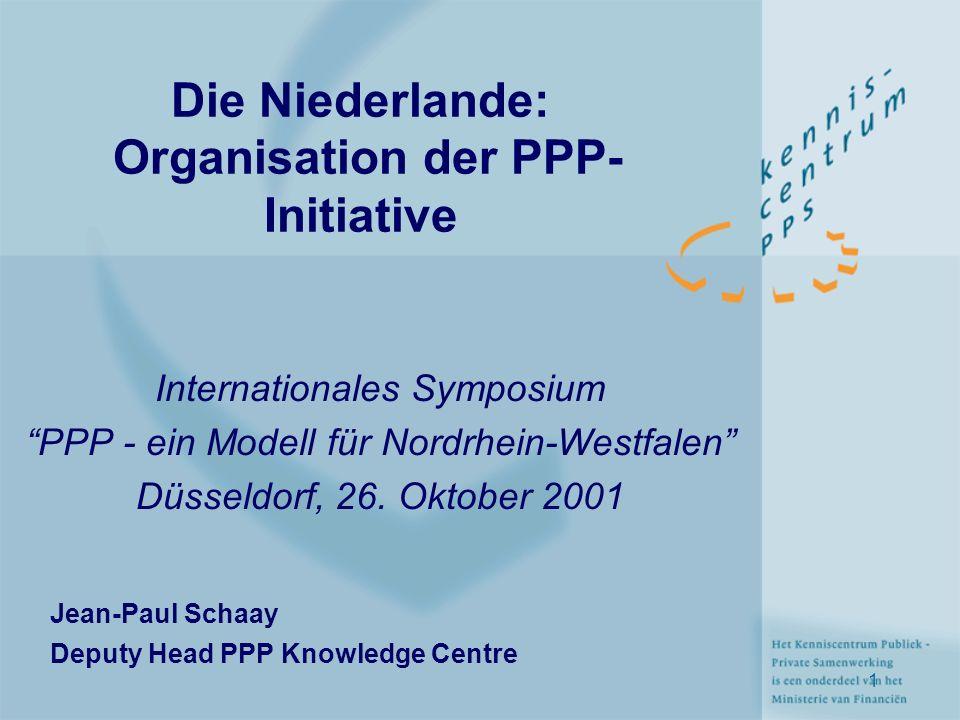 """1 Die Niederlande: Organisation der PPP- Initiative Internationales Symposium """"PPP - ein Modell für Nordrhein-Westfalen"""" Düsseldorf, 26. Oktober 2001"""
