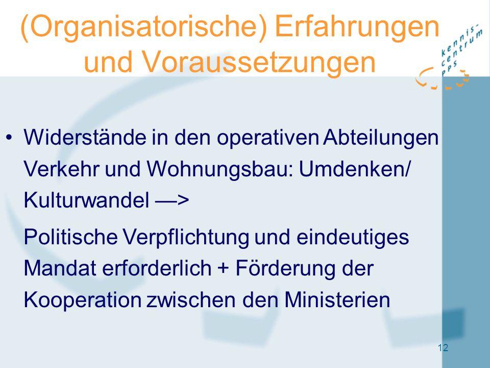 12 (Organisatorische) Erfahrungen und Voraussetzungen Widerstände in den operativen Abteilungen Verkehr und Wohnungsbau: Umdenken/ Kulturwandel —> Pol