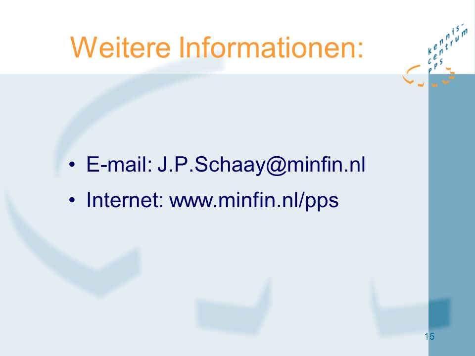 15 Weitere Informationen: E-mail: J.P.Schaay@minfin.nl Internet: www.minfin.nl/pps