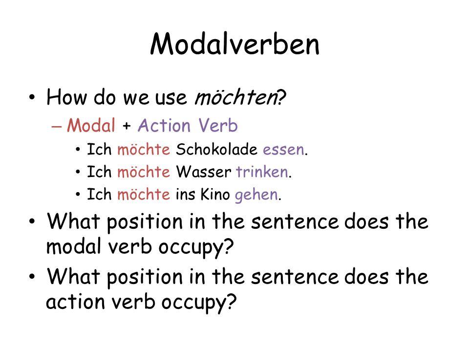 Modalverben How do we use möchten. – Modal + Action Verb Ich möchte Schokolade essen.
