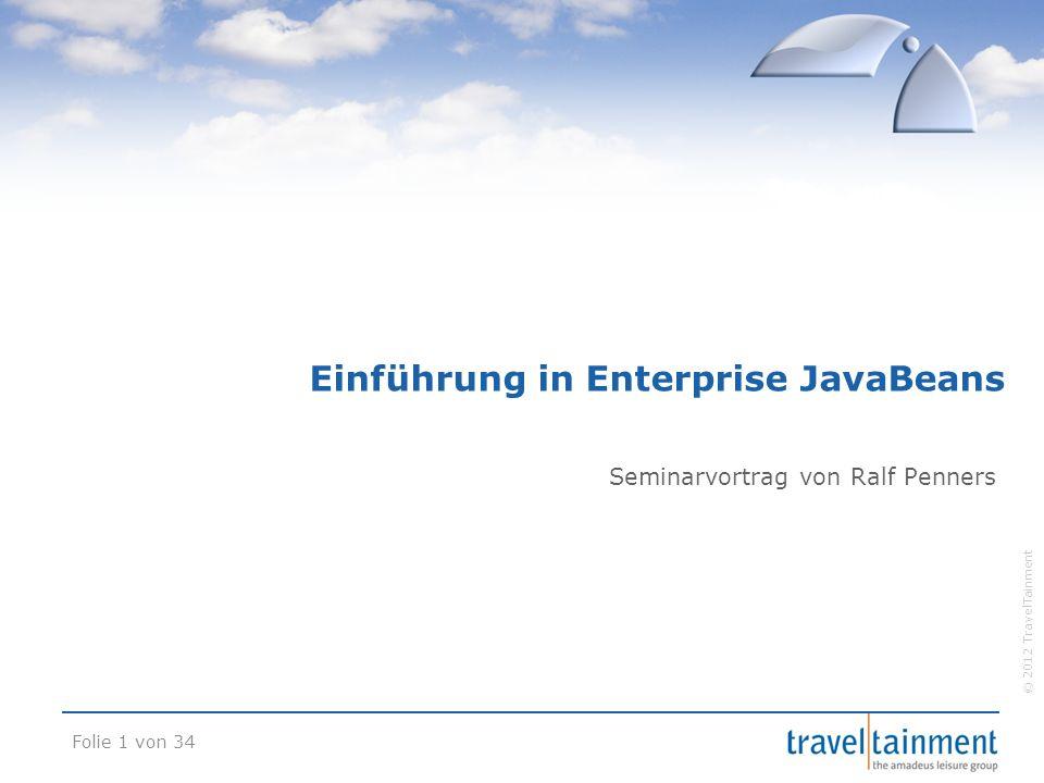 © 2012 TravelTainment Einführung in Enterprise JavaBeans Seminarvortrag von Ralf Penners Folie 1 von 34