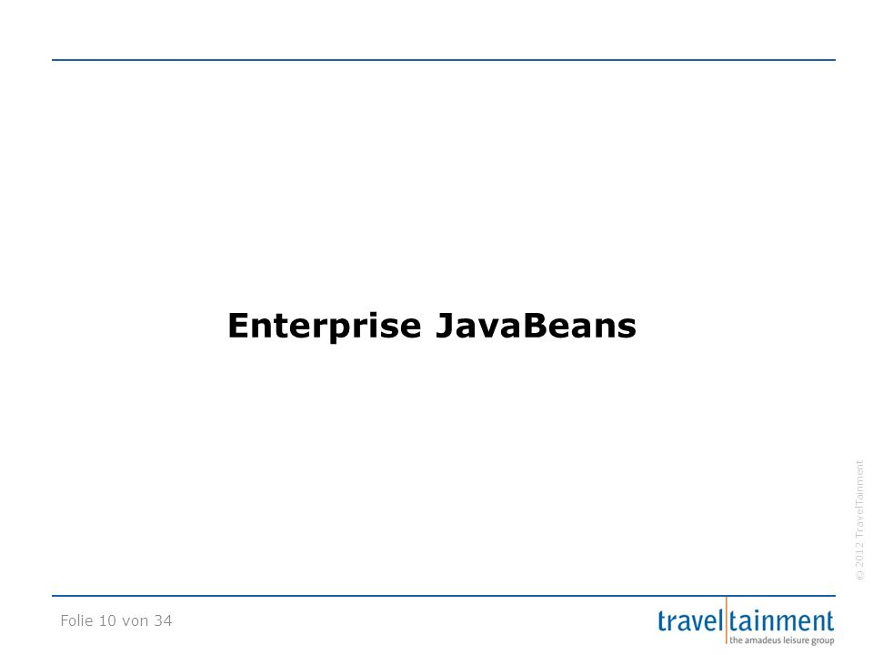 © 2012 TravelTainment Enterprise JavaBeans Folie 10 von 34