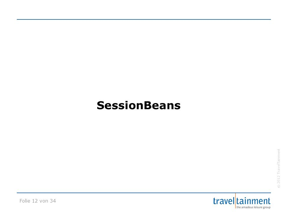 © 2012 TravelTainment SessionBeans Folie 12 von 34