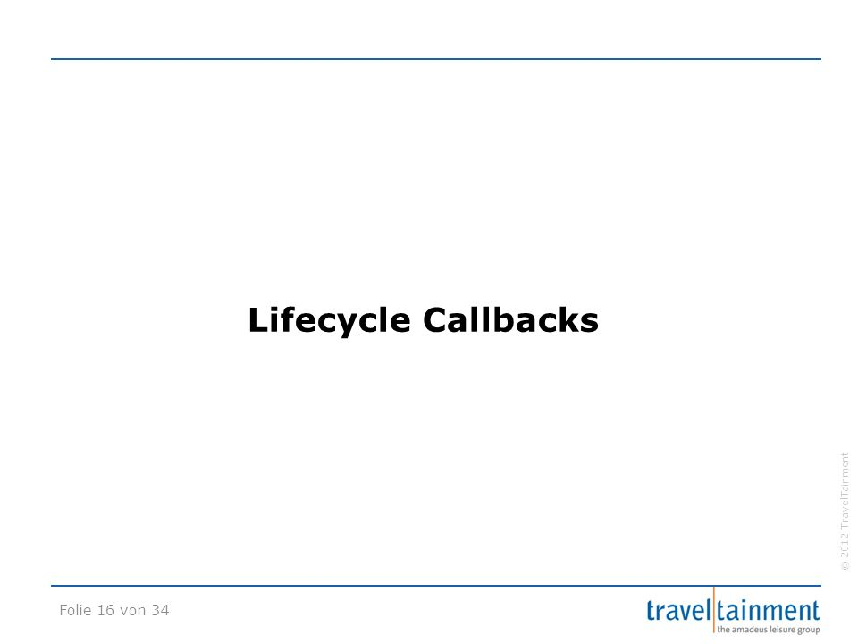 © 2012 TravelTainment Lifecycle Callbacks Folie 16 von 34