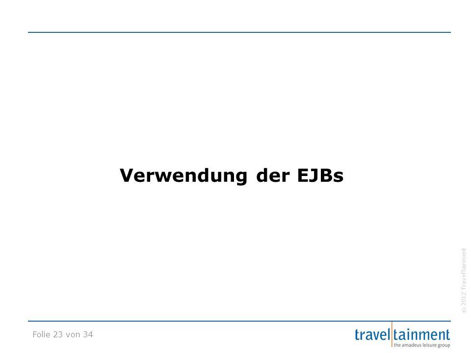© 2012 TravelTainment Verwendung der EJBs Folie 23 von 34