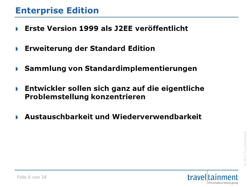 """© 2012 TravelTainment Dependency Injection  @EJB  Instanzvariable  Setter  Container injiziert passende Referenz  """"Inversion of Control  Hollywood-Prinzip: """"Don't call us, we'll call you! Folie 27 von 34"""
