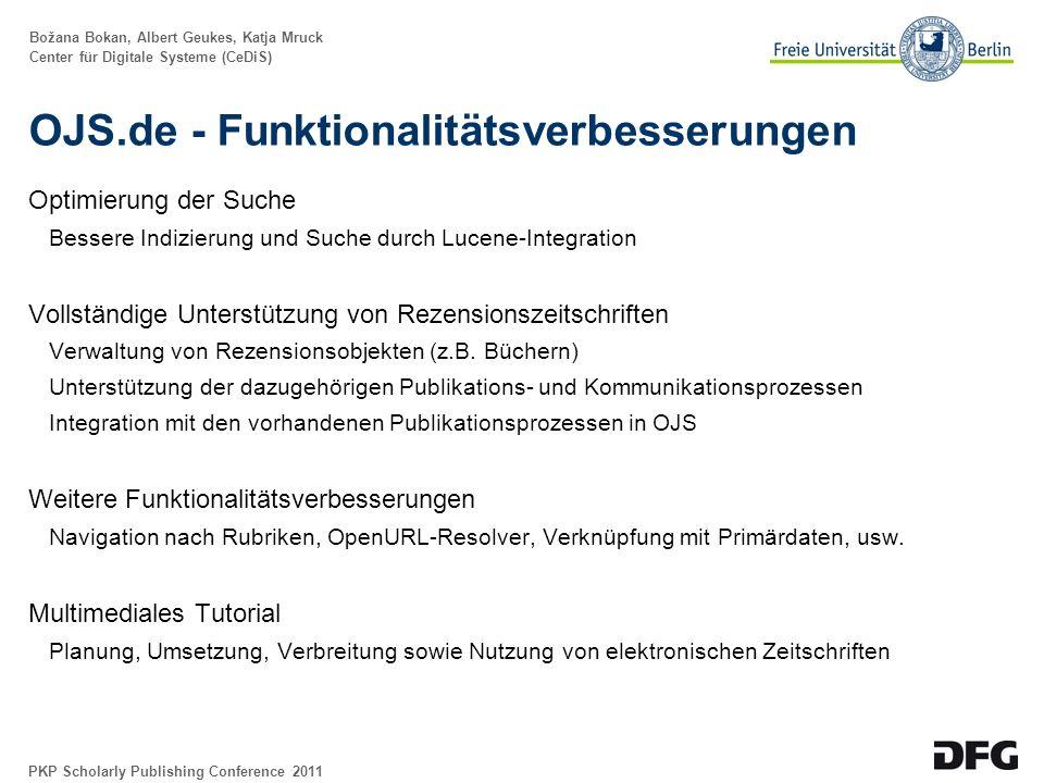 Božana Bokan, Albert Geukes, Katja Mruck Center für Digitale Systeme (CeDiS) OJS.de - Community Hosting http://www.cedis.fu-berlin.de/open-access/services/ Forum http://www.carpet-project.net/forum/themen/ojs_ocs_omp_harvester/ Wiki http://pkp.sfu.ca/wiki/index.php/PKP_Deutschland-Österreich-Schweiz Workshops 19.