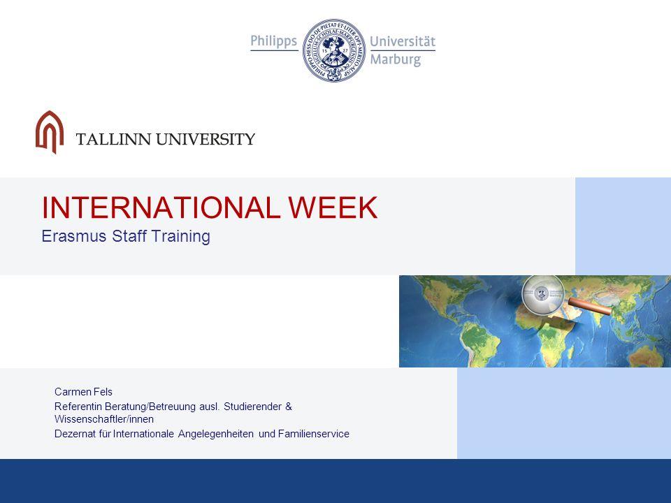 INTERNATIONAL WEEK Erasmus Staff Training Carmen Fels Referentin Beratung/Betreuung ausl. Studierender & Wissenschaftler/innen Dezernat für Internatio