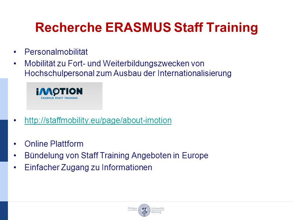 Recherche ERASMUS Staff Training Personalmobilität Mobilität zu Fort- und Weiterbildungszwecken von Hochschulpersonal zum Ausbau der Internationalisierung http://staffmobility.eu/page/about-imotion Online Plattform Bündelung von Staff Training Angeboten in Europe Einfacher Zugang zu Informationen