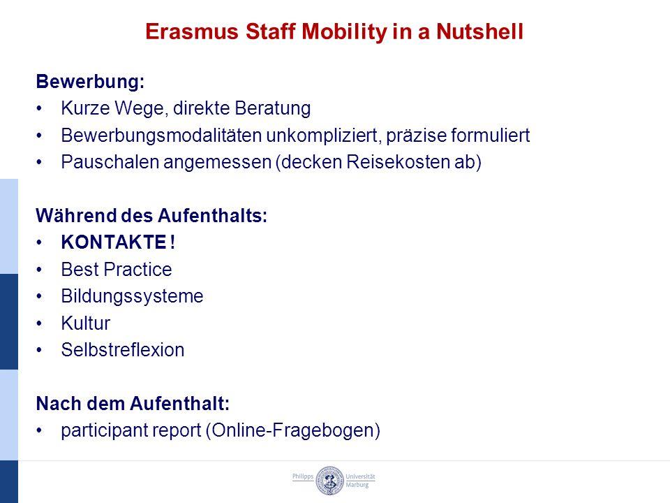 Erasmus Staff Mobility in a Nutshell Bewerbung: Kurze Wege, direkte Beratung Bewerbungsmodalitäten unkompliziert, präzise formuliert Pauschalen angemessen (decken Reisekosten ab) Während des Aufenthalts: KONTAKTE .