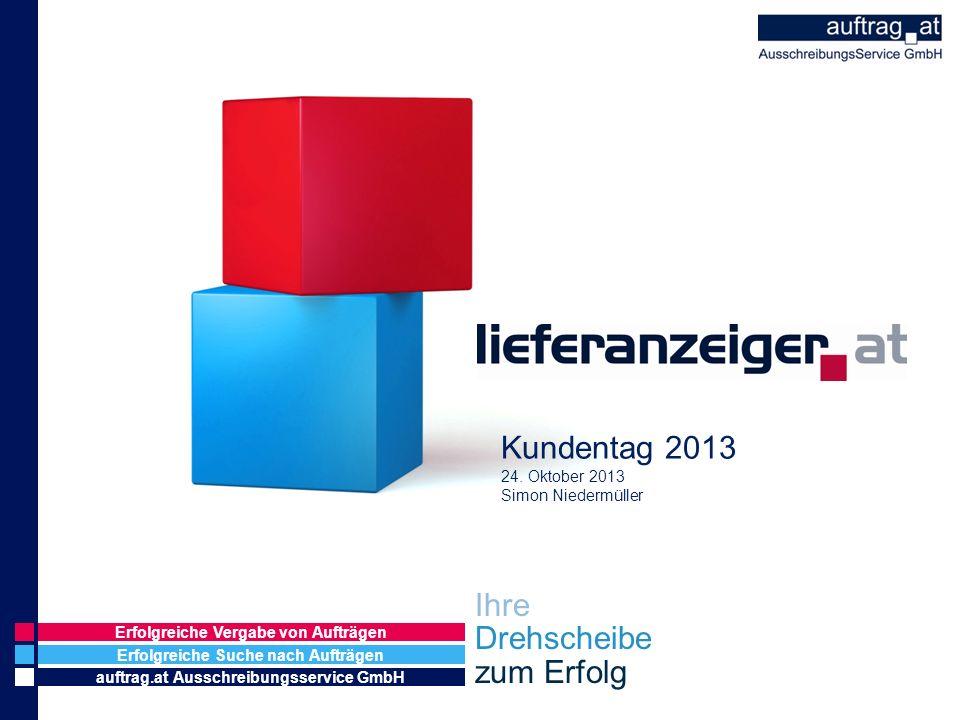 Erfolgreiche Suche nach Aufträgen auftrag.at Ausschreibungsservice GmbH Erfolgreiche Vergabe von Aufträgen Ihre Drehscheibe zum Erfolg Kundentag 2013 24.