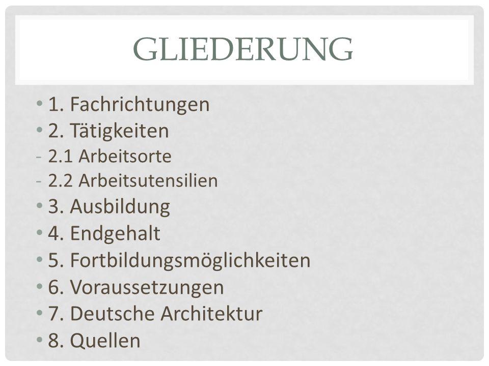GLIEDERUNG 1.Fachrichtungen 2. Tätigkeiten -2.1 Arbeitsorte -2.2 Arbeitsutensilien 3.