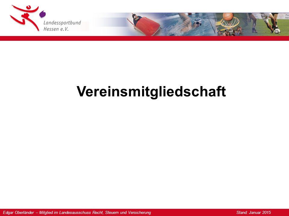 Edgar Oberländer – Mitglied im Landesausschuss Recht, Steuern und Versicherung Stand: Januar 2015 Vereinsmitgliedschaft