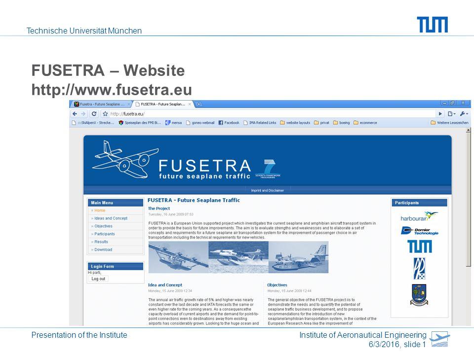 Technische Universität München Presentation of the Institute Institute of Aeronautical Engineering 6/3/2016, slide 2 FUSETRA – Website http://www.fusetra.eu Partner Description + Picture required