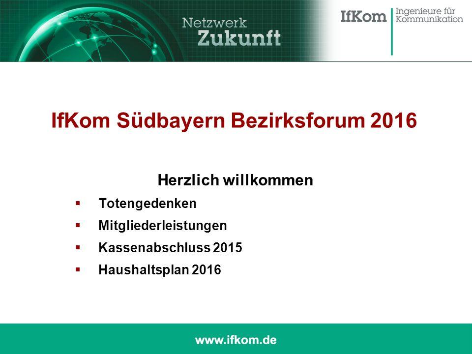 IfKom Südbayern Bezirksforum 2016 Herzlich willkommen  Totengedenken  Mitgliederleistungen  Kassenabschluss 2015  Haushaltsplan 2016