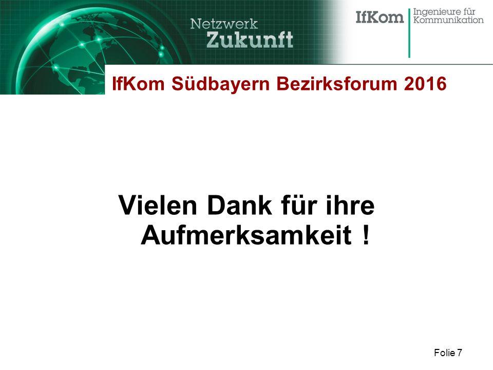 Folie 7 IfKom Südbayern Bezirksforum 2016 Vielen Dank für ihre Aufmerksamkeit !