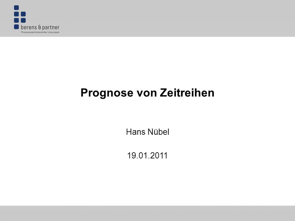 Prognose von Zeitreihen Hans Nübel 19.01.2011