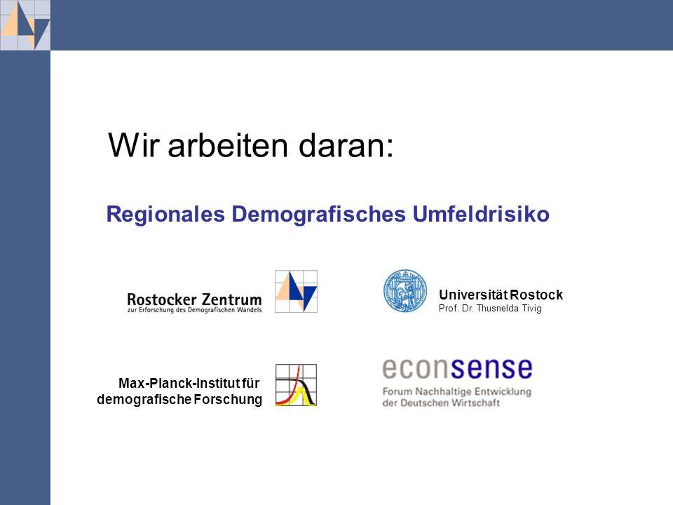 .... Wir arbeiten daran: Regionales Demografisches Umfeldrisiko Max-Planck-Institut für demografische Forschung Universität Rostock Prof. Dr. Thusneld