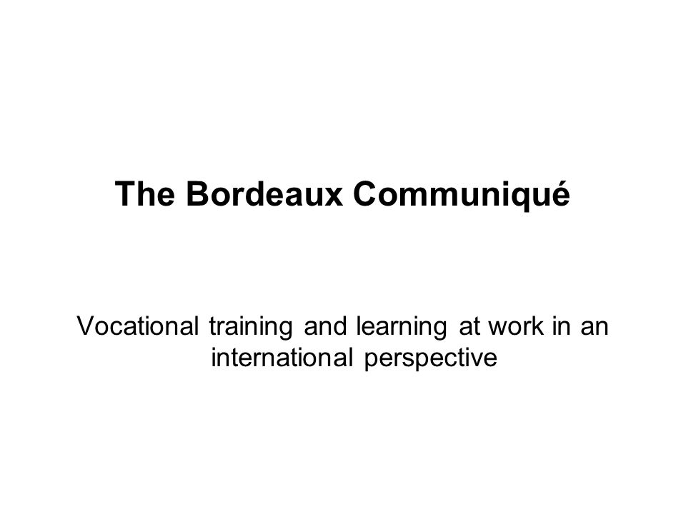 The Bordeaux Communiqué Vocational training and learning at work in an international perspective