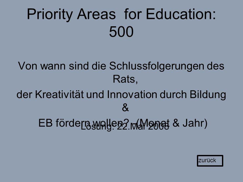 Priority Areas for Education: 500 Von wann sind die Schlussfolgerungen des Rats, der Kreativität und Innovation durch Bildung & EB fördern wollen.