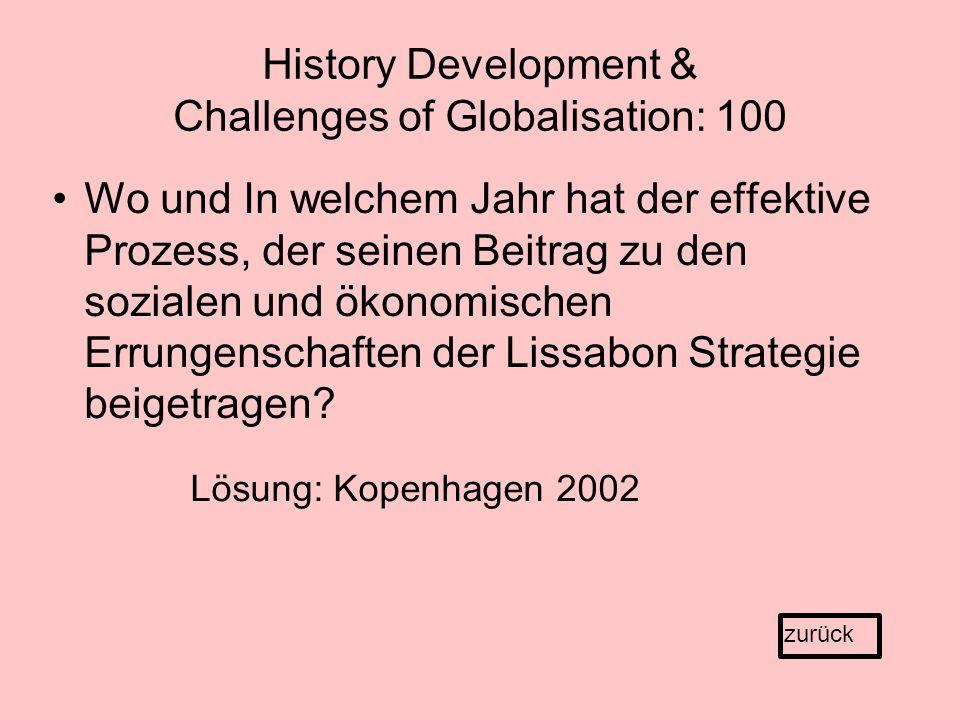 History Development & Challenges of Globalisation: 100 Wo und In welchem Jahr hat der effektive Prozess, der seinen Beitrag zu den sozialen und ökonomischen Errungenschaften der Lissabon Strategie beigetragen.