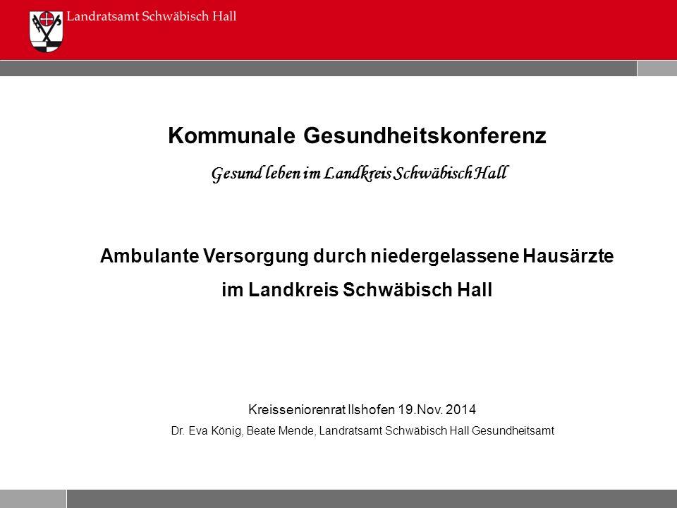 Kommunale Gesundheitskonferenz Gesund leben im Landkreis Schwäbisch Hall Ambulante Versorgung durch niedergelassene Hausärzte im Landkreis Schwäbisch