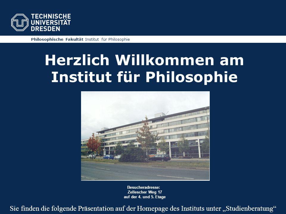 Philosophische Fakultät Institut für Philosophie Herzlich Willkommen am Institut für Philosophie Besucheradresse: Zellescher Weg 17 auf der 4.