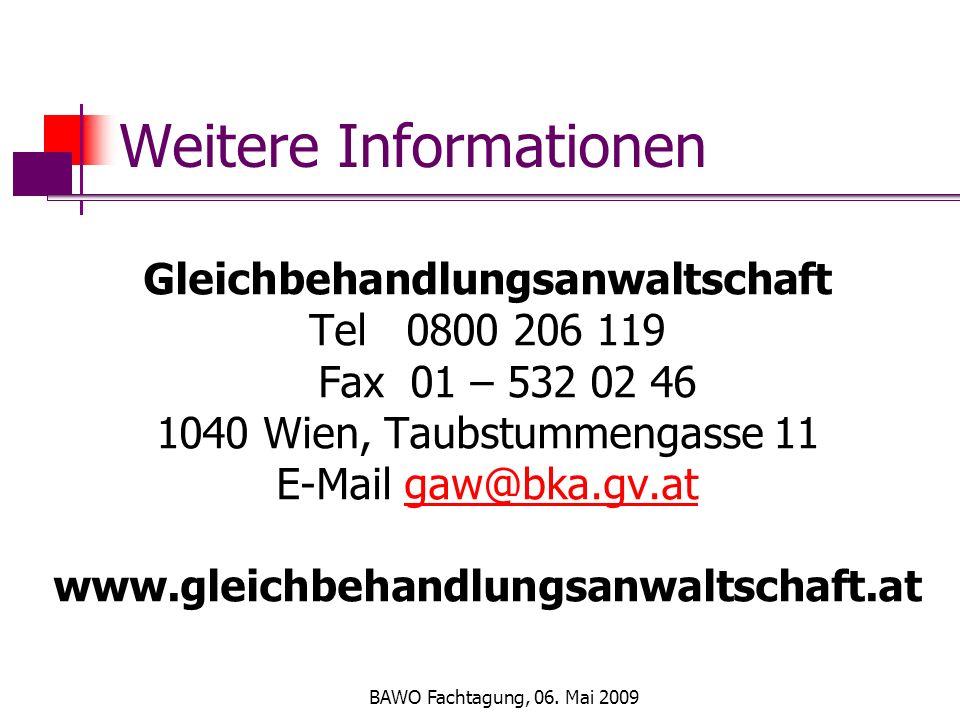 BAWO Fachtagung, 06. Mai 2009 Weitere Informationen Gleichbehandlungsanwaltschaft Tel 0800 206 119 Fax 01 – 532 02 46 1040 Wien, Taubstummengasse 11 E
