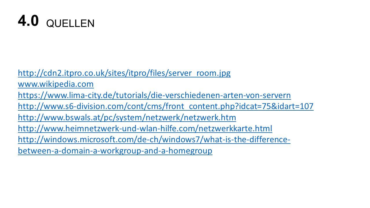 QUELLEN 4.0 http://cdn2.itpro.co.uk/sites/itpro/files/server_room.jpg www.wikipedia.com https://www.lima-city.de/tutorials/die-verschiedenen-arten-von