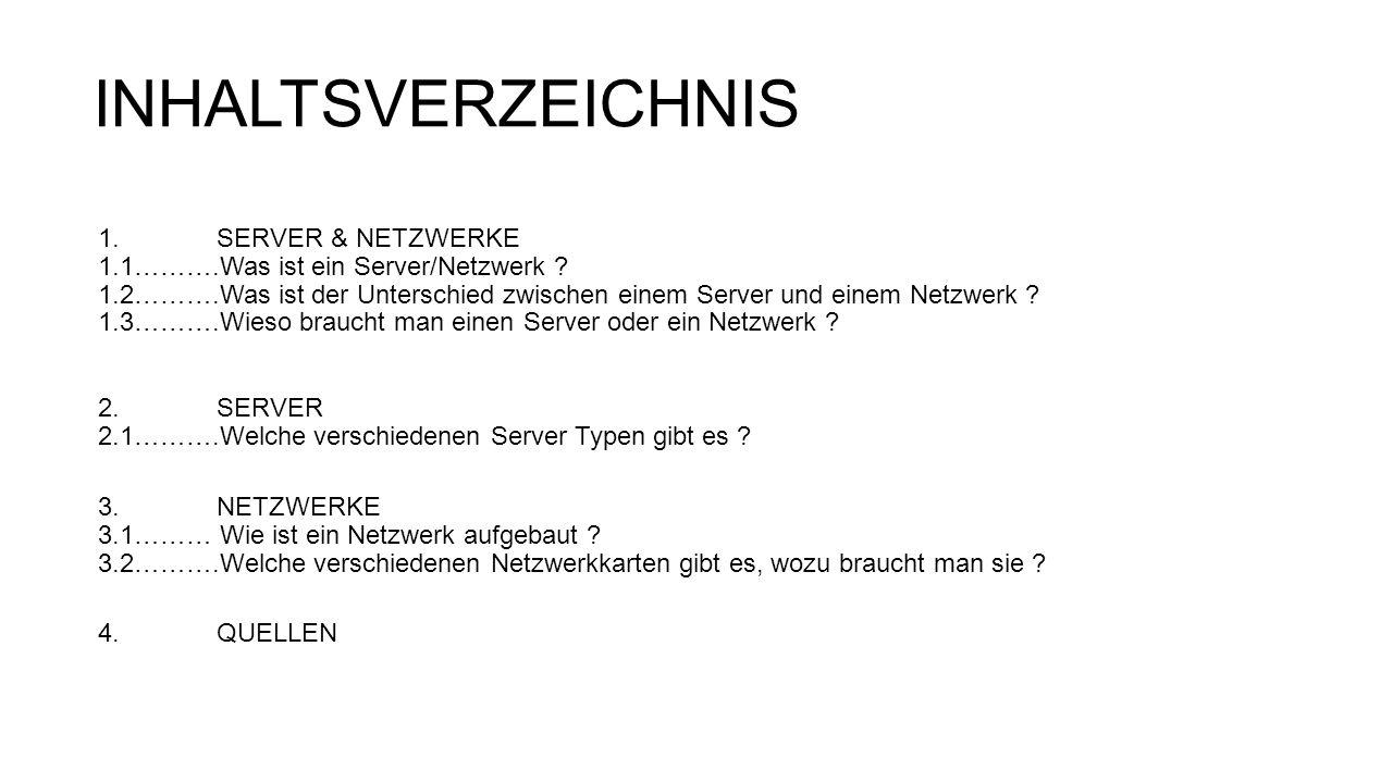 INHALTSVERZEICHNIS 1. SERVER & NETZWERKE 1.1……….Was ist ein Server/Netzwerk ? 1.2……….Was ist der Unterschied zwischen einem Server und einem Netzwerk