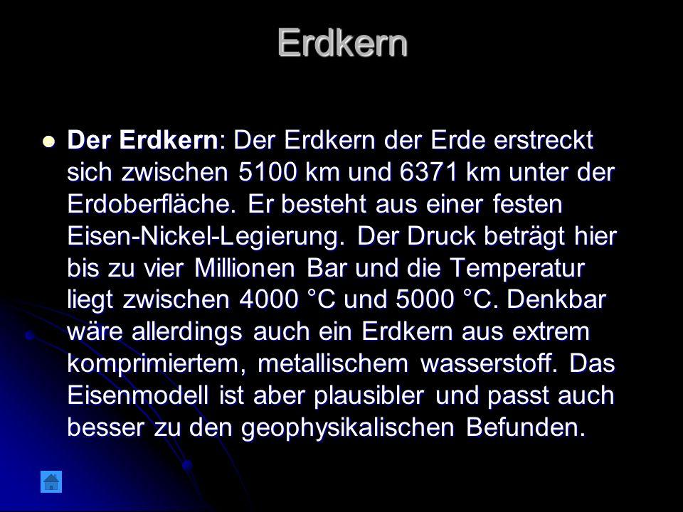 Erdkern Der Erdkern: Der Erdkern der Erde erstreckt sich zwischen 5100 km und 6371 km unter der Erdoberfläche.