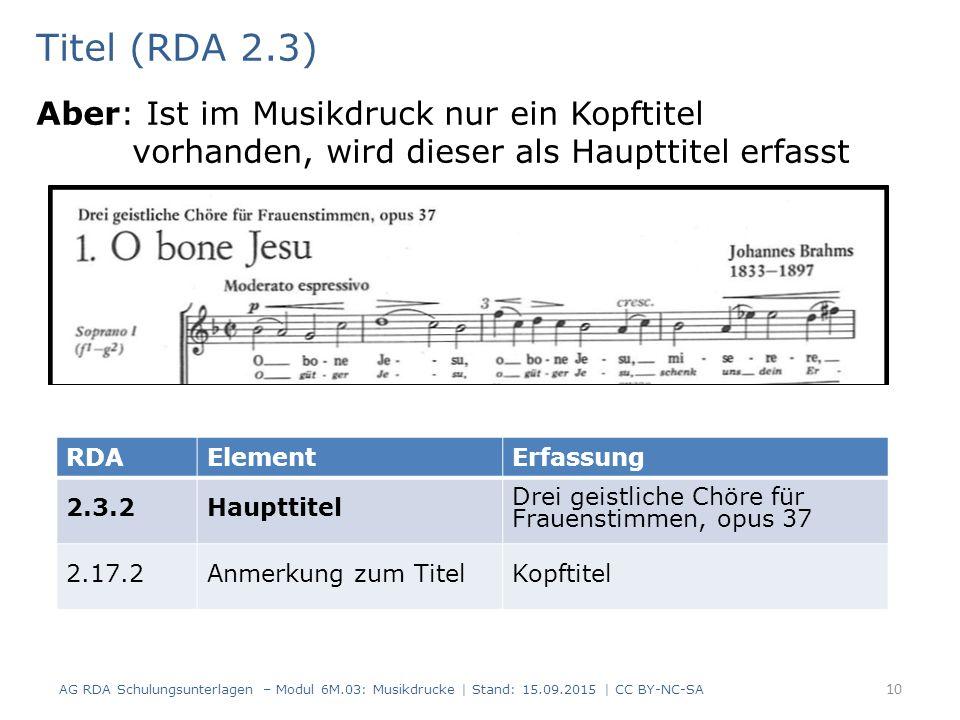 Titel (RDA 2.3) Aber: Ist im Musikdruck nur ein Kopftitel vorhanden, wird dieser als Haupttitel erfasst AG RDA Schulungsunterlagen – Modul 6M.03: Musi