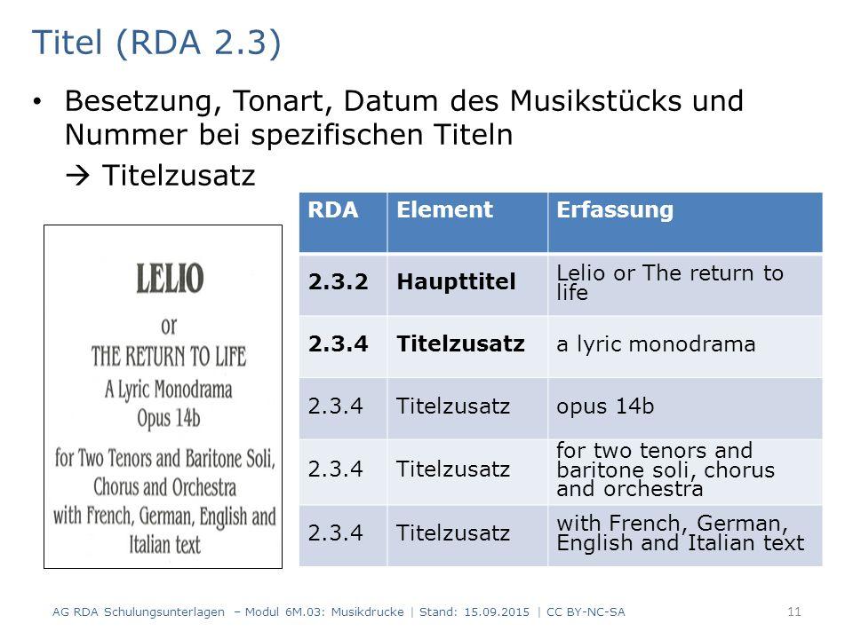 Titel (RDA 2.3) Besetzung, Tonart, Datum des Musikstücks und Nummer bei spezifischen Titeln  Titelzusatz AG RDA Schulungsunterlagen – Modul 6M.03: Mu