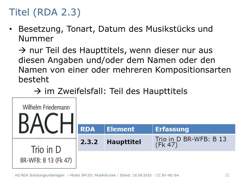 Titel (RDA 2.3) Besetzung, Tonart, Datum des Musikstücks und Nummer  nur Teil des Haupttitels, wenn dieser nur aus diesen Angaben und/oder dem Namen