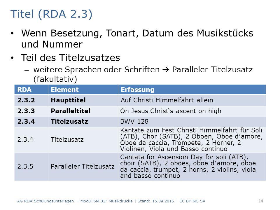 Titel (RDA 2.3) Wenn Besetzung, Tonart, Datum des Musikstücks und Nummer Teil des Titelzusatzes – weitere Sprachen oder Schriften  Paralleler Titelzu