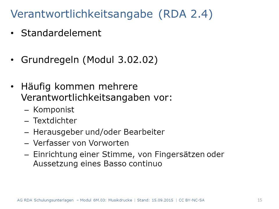 Verantwortlichkeitsangabe (RDA 2.4) Standardelement Grundregeln (Modul 3.02.02) Häufig kommen mehrere Verantwortlichkeitsangaben vor: – Komponist – Te