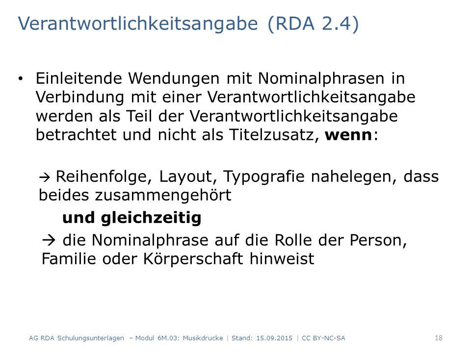 Verantwortlichkeitsangabe (RDA 2.4) Einleitende Wendungen mit Nominalphrasen in Verbindung mit einer Verantwortlichkeitsangabe werden als Teil der Ver