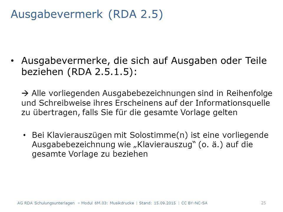 Ausgabevermerk (RDA 2.5) Ausgabevermerke, die sich auf Ausgaben oder Teile beziehen (RDA 2.5.1.5):  Alle vorliegenden Ausgabebezeichnungen sind in Re