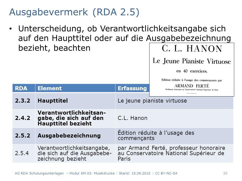 Ausgabevermerk (RDA 2.5) Unterscheidung, ob Verantwortlichkeitsangabe sich auf den Haupttitel oder auf die Ausgabebezeichnung bezieht, beachten AG RDA