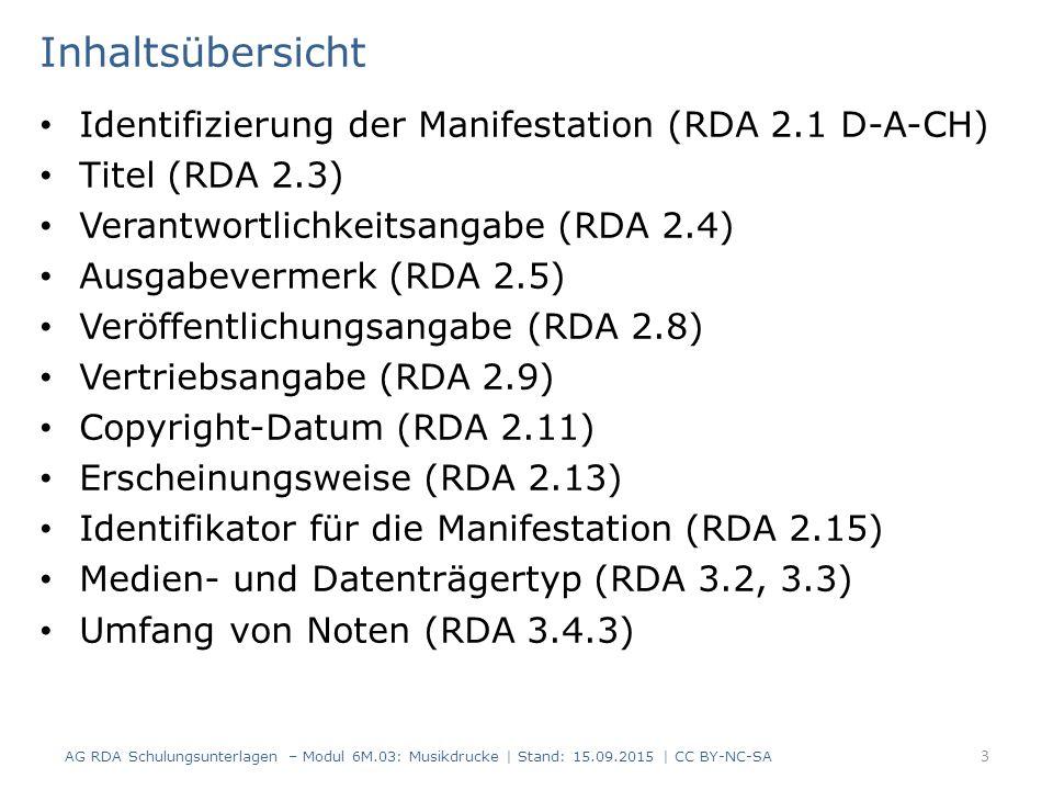 Inhaltsübersicht Identifizierung der Manifestation (RDA 2.1 D-A-CH) Titel (RDA 2.3) Verantwortlichkeitsangabe (RDA 2.4) Ausgabevermerk (RDA 2.5) Veröf