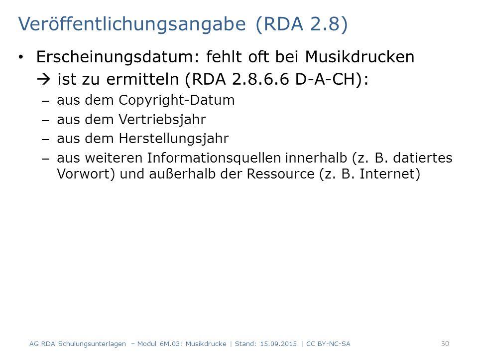 Veröffentlichungsangabe (RDA 2.8) Erscheinungsdatum: fehlt oft bei Musikdrucken  ist zu ermitteln (RDA 2.8.6.6 D-A-CH): – aus dem Copyright-Datum – a