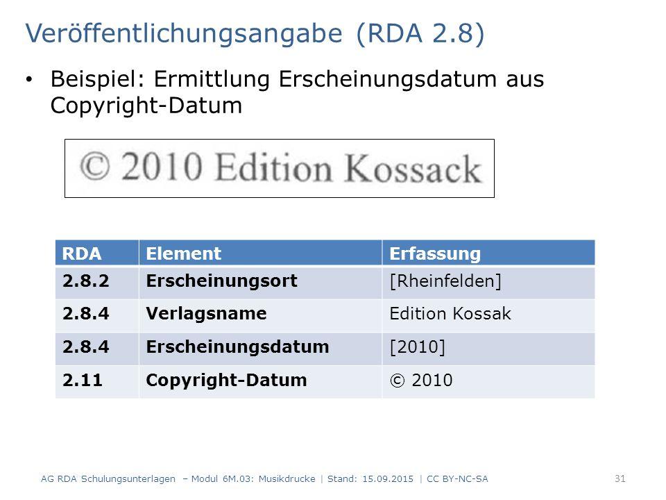 Veröffentlichungsangabe (RDA 2.8) Beispiel: Ermittlung Erscheinungsdatum aus Copyright-Datum AG RDA Schulungsunterlagen – Modul 6M.03: Musikdrucke | S