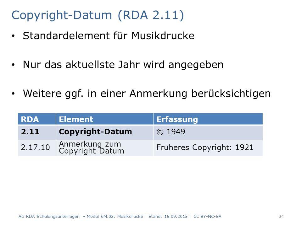 Copyright-Datum (RDA 2.11) Standardelement für Musikdrucke Nur das aktuellste Jahr wird angegeben Weitere ggf. in einer Anmerkung berücksichtigen AG R