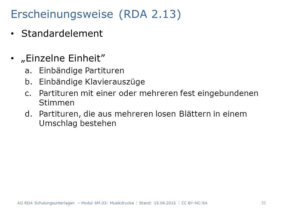 """Erscheinungsweise (RDA 2.13) Standardelement """"Einzelne Einheit"""" a.Einbändige Partituren b.Einbändige Klavierauszüge c.Partituren mit einer oder mehrer"""