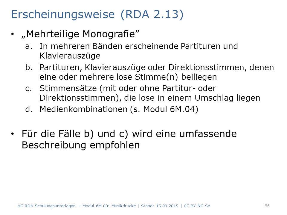 """Erscheinungsweise (RDA 2.13) """"Mehrteilige Monografie"""" a.In mehreren Bänden erscheinende Partituren und Klavierauszüge b.Partituren, Klavierauszüge ode"""