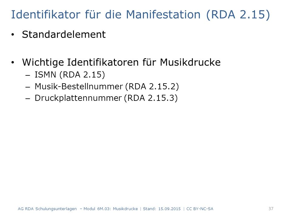 Identifikator für die Manifestation (RDA 2.15) Standardelement Wichtige Identifikatoren für Musikdrucke – ISMN (RDA 2.15) – Musik-Bestellnummer (RDA 2