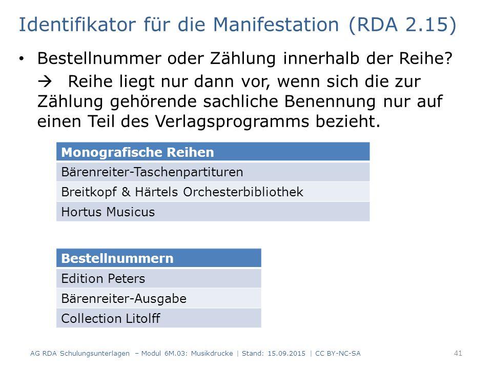 Identifikator für die Manifestation (RDA 2.15) Bestellnummer oder Zählung innerhalb der Reihe?  Reihe liegt nur dann vor, wenn sich die zur Zählung g