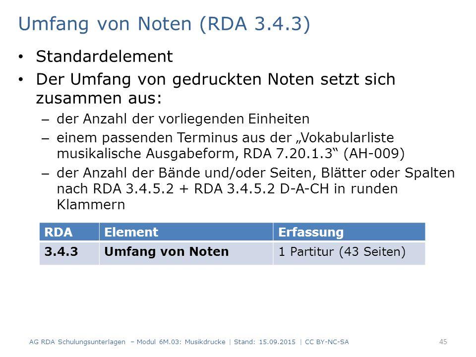 Umfang von Noten (RDA 3.4.3) Standardelement Der Umfang von gedruckten Noten setzt sich zusammen aus: – der Anzahl der vorliegenden Einheiten – einem