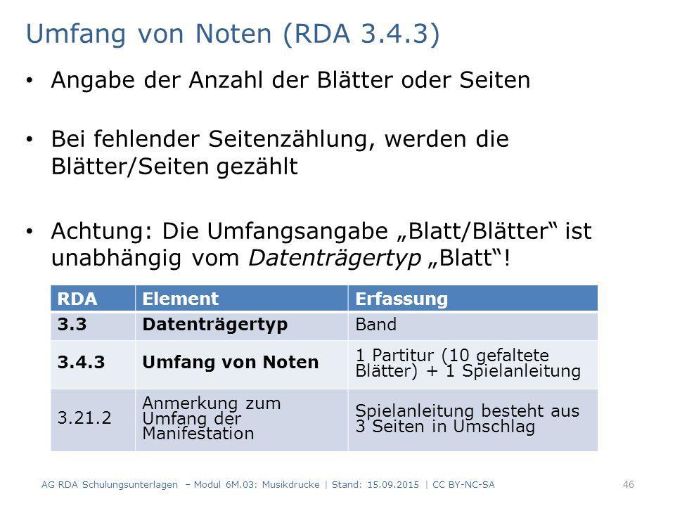 Umfang von Noten (RDA 3.4.3) Angabe der Anzahl der Blätter oder Seiten Bei fehlender Seitenzählung, werden die Blätter/Seiten gezählt Achtung: Die Umf